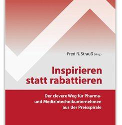 Inspirieren statt rabattieren: Der clevere Weg für Pharma- und Medizintechnikunternehmen aus der Preisspirale.